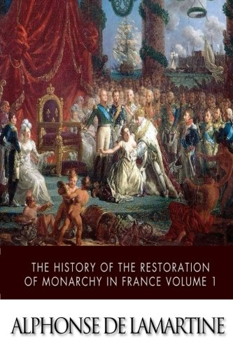 9781503157149: The History of the Restoration of Monarchy in France Volume 1