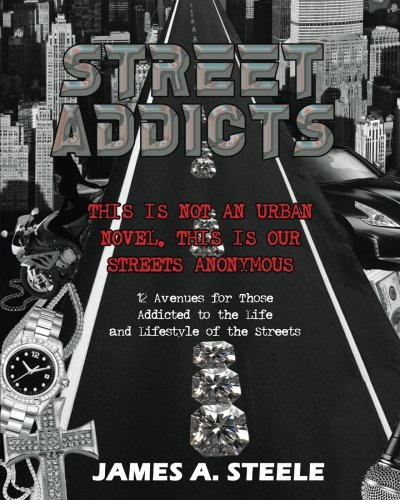 9781503157705: Street Addicts: 12 Avenues for Those Addicted to the Life and Lifestyle of the Streets