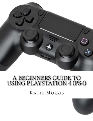 9781503161047: A Beginners Guide to Using PlayStation 4 (PS4): The Unofficial Guide to Using PlayStation 4