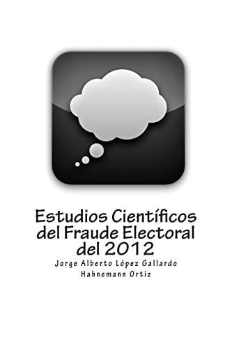 Estudios Cientificos del Fraude Electoral del 2012: Jorge Alberto Lopez