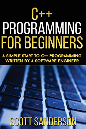 C++ Programming For Beginners: A Simple Start To C++ Programming Written By A So ( C++, C++ ...
