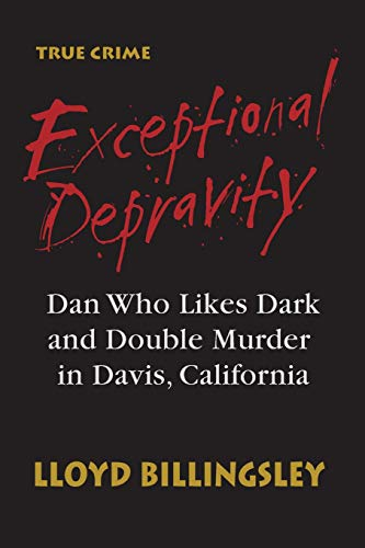 Exceptional Depravity: Dan Who Likes Dark and Double Murder in Davis, California: Billingsley, ...