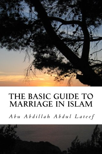 The Basic Guide To Marriage In Islam: Abdul Lateef, Abu