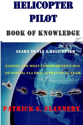 Helicopter Pilot book of Knowledge: Flannery, Patrick S.