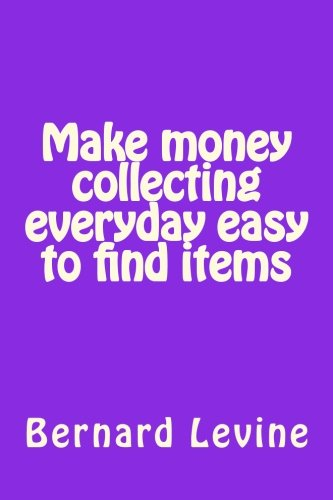 9781503172036: Make money collecting everyday easy to find items