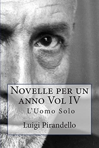 9781503180468: Novelle per un anno Vol IV L'Uomo Solo: L'UOMO SOLO, LA CASSA RIPOSTA, IL TRENO HA FISCHIATO, ZIA MICHELINA ed altre: 4