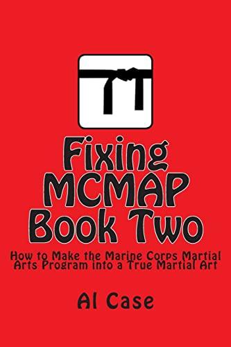 9781503181922: Fixing MCMAP 2: Making the Marine Corps Martial Arts Program a True Martial Art