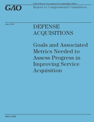Defense Acquisitions: Goals and Associated metrics Needed to Assess Progress in Improving Service ...