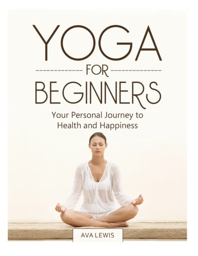 9781503187634: Yoga for Beginners: Your Personal Journey to Health and Happiness