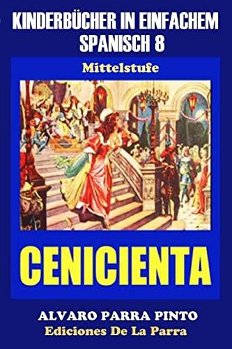 9781503195318: Kinderbücher in einfachem Spanisch Band 8: La Cenicienta (Spanisches Lesebuch für Kinder jeder Altersstufe!)