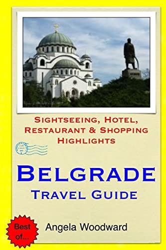 Belgrade Travel Guide: Sightseeing, Hotel, Restaurant & Shopping Highlights: Angela Woodward