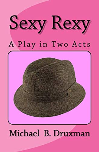 Sexy Rexy : A Play in Two: Michael Druxman