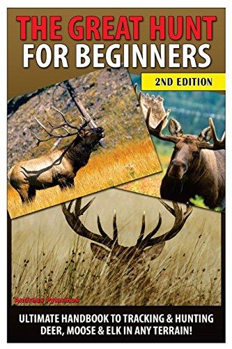 9781503198074: The Great Hunt for Beginners: Ultimate Handbook to Tracking & Hunting Deer, Moose & Elk in Any Terrain