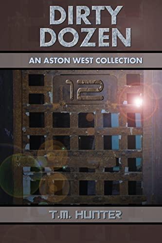 Dirty Dozen: An Aston West Collection: Hunter, T M