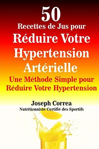 9781503203655: 50 Recettes de Jus pour Reduire Votre Hypertension Arterielle: Une Methode Simple pour Reduire Votre Hypertension