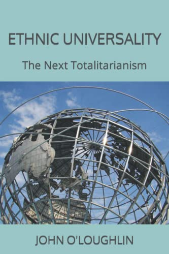 Ethnic Universality: The Next Totalitarianism: O'Loughlin, John