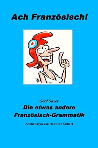9781503204898: Ach Franzoesisch!: Die etwas andere Franzoesisch-Grammatik