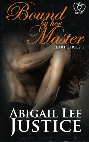 Bound By Her Master (Heart Series) (Volume 1): Justice, Abigail Lee