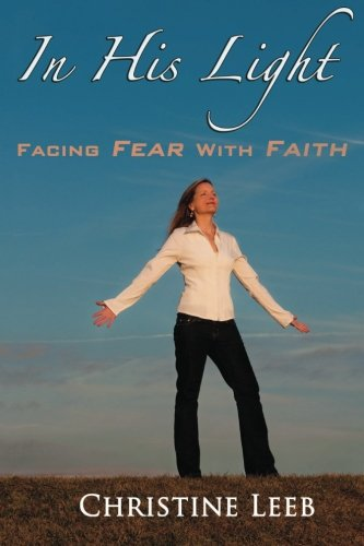 In His Light: Facing Fear With Faith: Christine Leeb