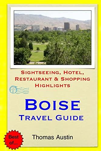 Boise Travel Guide: Sightseeing, Hotel, Restaurant & Shopping Highlights