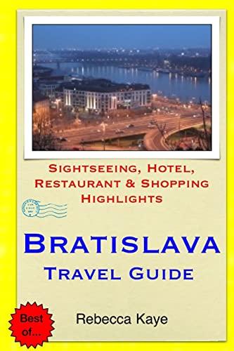Bratislava Travel Guide: Sightseeing, Hotel, Restaurant & Shopping Highlights: Rebecca Kaye