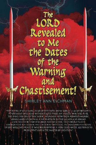 9781503223318: The Lord Revealed To Me The Dates Of The Warning And Chastisement
