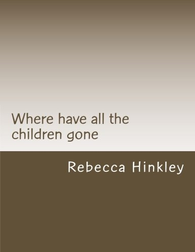 Where Have All The Children Gone: Hinkley, Rebecca