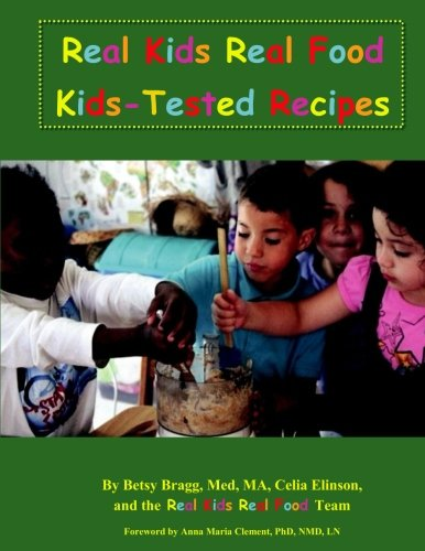 Real Kids Real Food Kids-Tested Recipes: Bragg, Betsy
