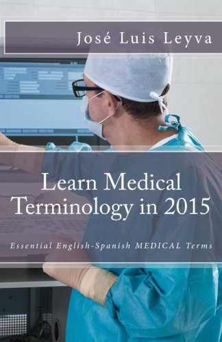 9781503224896: Learn Medical Terminology in 2015: English-Spanish: Essential English-Spanish MEDICAL Terms (Essential Technical Terminology)