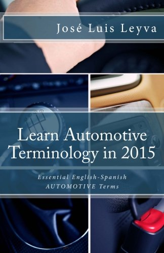 Learn Automotive Terminology in 2015: English-Spanish: Essential English-Spanish AUTOMOTIVE Terms (...