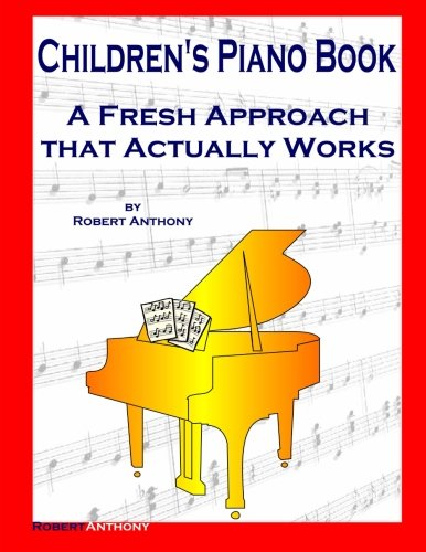 Children s Piano Book: A Fresh Approach: Dr Robert Anthony