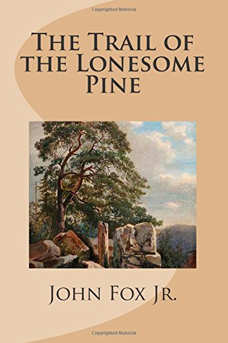 The Trail of the Lonesome Pine: Fox Jr., John