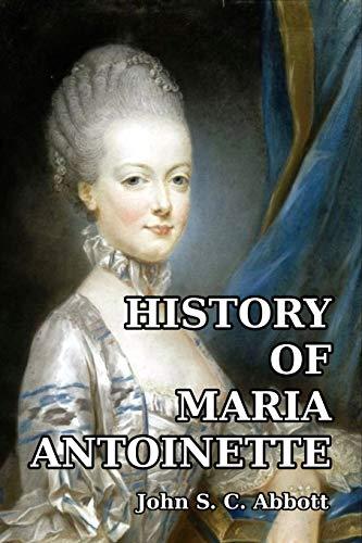History of Maria Antoinette: Abbott, John S.