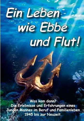 9781503232457: Ein Leben wie Ebbe und Flut: Die Erlebnisse und Erfahrungen eines jungen Mannes im Beruf und Familienleben - 1945 bis zur Neuzeit: Volume 3 (Nie wieder !?)