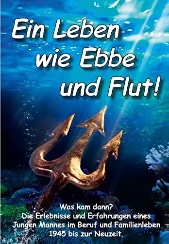 9781503232457: Ein Leben wie Ebbe und Flut: Die Erlebnisse und Erfahrungen eines jungen Mannes im Beruf und Familienleben - 1945 bis zur Neuzeit (Nie wieder !?) (Volume 3) (German Edition)