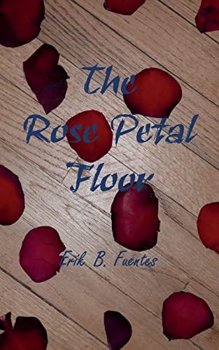 The Rose Petal Floor: Fuentes, Erik B.