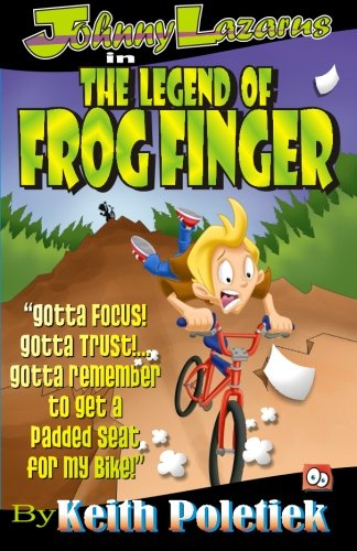 Johnny Lazarus In The Legend of Frog Finger (The Adventures of Johnny Lazarus) (Volume 1): Poletiek...