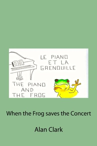 The piano and the frog: Le piano et la grenouille: Clark, Mr Alan Georges