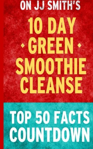 10-day Green Smoothie Cleanse: Top 50 Facts Countdown: Facts, Top 50