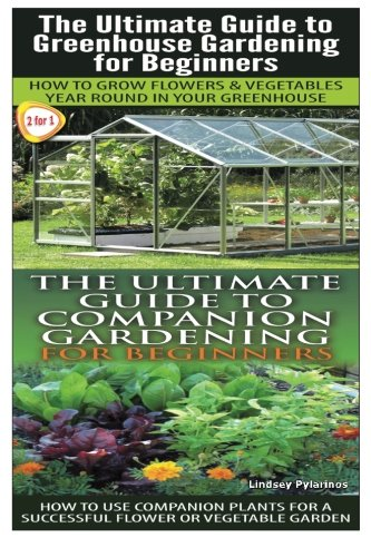 The Ultimate Guide To Greenhouse Gardening for Beginners & The Ultimate Guide to Companion ...