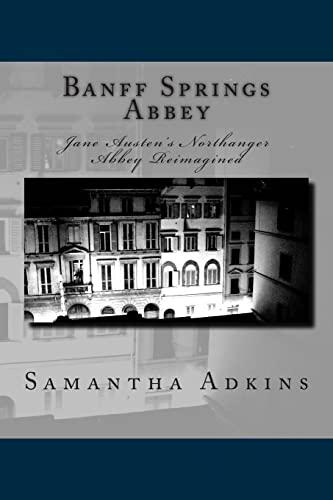 Banff Springs Abbey: Jane Austen's Northanger Abbey Reimagined: Adkins, Samantha