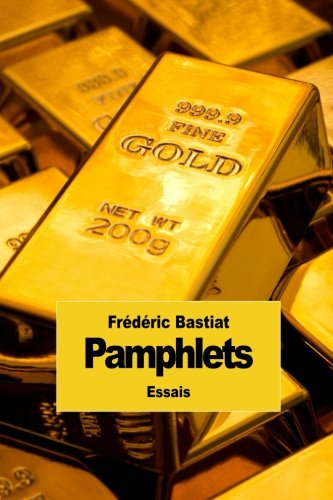 Pamphlets: Les 18 pamphlets de Frédéric Bastiat (French Edition): Bastiat, Fr�d�ric