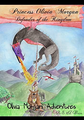Princess Olivia Morgan: Defender of the Kingdom (Olivia Morgan Adventures) (Volume 1): Winters, E. ...