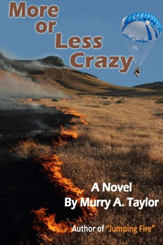 More or Less Crazy: The Smokejumpers: Taylor, Murry A.