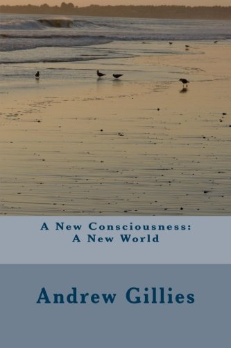 A New Consciousness: A New World: Gillies, MR Andrew