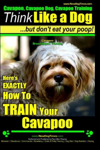 9781503262010: Cavapoo, Cavapoo Dog, Cavapoo Training | Think Like a Dog But Don't Eat Your Poop! | Cavapoo Breed Expert Training |: Here's EXACTLY How To TRAIN Your Cavapoo: 1