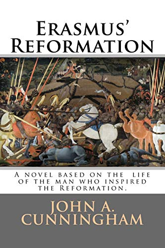 9781503267169: Erasmus' Reformation: A novel based on the life of Erasmus; the true inspiration for the Reformation
