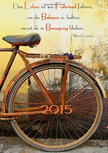 9781503269200: 2015: Tagebuch Kalender, DIN A4, 1 Tag pro Seite �Das Leben ist wie Fahrrad fahren, um die Balance zu halten musst du in Bewegung bleiben.� (Albert Einstein)