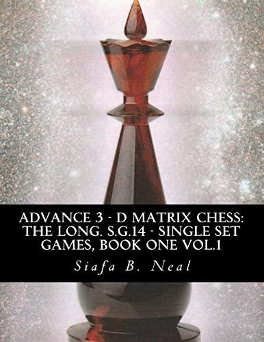 Advance 3 - D Matrix Chess: The Long. S.G.14 - Single Set Games, Book One Vol.1: The Longitudinal ...
