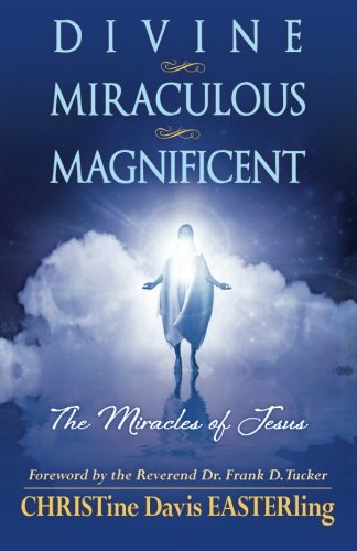 Divine Miraculous Magnificent: The Miracles of Jesus: Easterling, Christine Davis